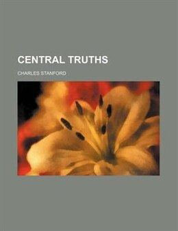 Book Central Truths by Charles Stanford