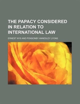 Book The Papacy Considered In Relation To International Law by Ernest Nys