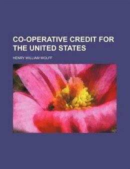 Book Co-operative Credit for the United States by Henry William Wolff