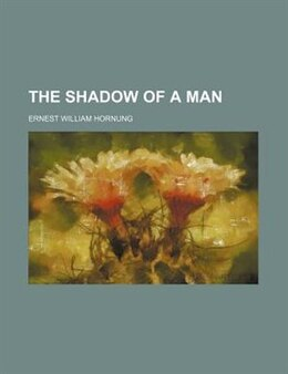 Book The Shadow Of A Man by Ernest William Hornung