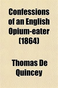Book Confessions of an English Opium-eater (1864) by Thomas De Quincey
