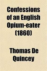 Book Confessions of an English Opium-eater (1860) by Thomas De Quincey