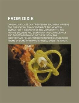 Book From Dixie; Original Articles Contributed By Southern Writers For Publication As A Souvenir Of The… by Kate Pleasants Minor