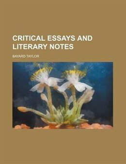 Book Critical Essays And Literary Notes by Bayard Taylor