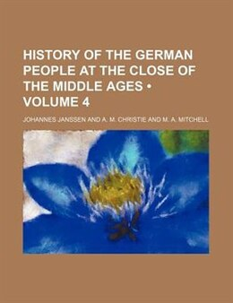 Book History Of The German People At The Close Of The Middle Ages (volume 4) by Johannes Janssen