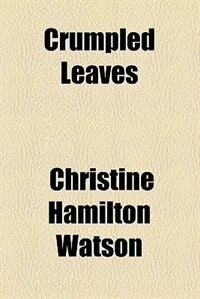 Book Crumpled Leaves by Christine Hamilton Watson