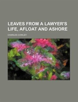 Book Leaves from a Lawyer's Life, Afloat and Ashore by Charles Cowley