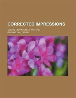 Book Corrected Impressions; Essays On Victorian Writers by George Saintsbury