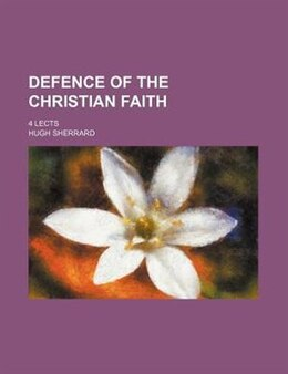 Book Defence Of The Christian Faith; 4 Lects: 4 lects by Hugh Sherrard