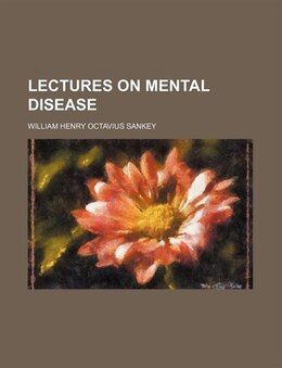 Book Lectures on Mental Disease by William Henry Octavius Sankey