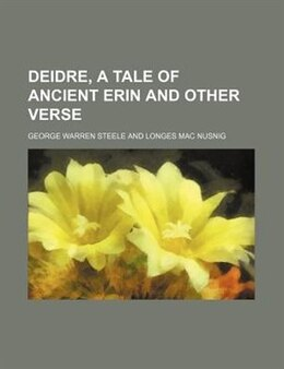 Book Deidre, a tale of ancient Erin and other verse by George Warren Steele