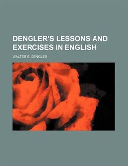 Book Dengler's Lessons And Exercises In English by Walter E. Dengler