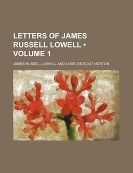 Book Letters Of James Russell Lowell (volume 1) by James Russell Lowell