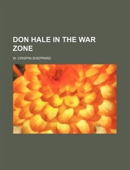 Book Don Hale in the War Zone by W. Crispin Sheppard