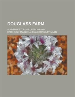 Book Douglass Farm; A Juvenile Story Of Life In Virginia by Mary Emily Bradley