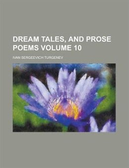 Book Dream Tales, And Prose Poems Volume 10 by Ivan Sergeevich Turgenev