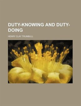 Book Duty-knowing and Duty-doing by Henry Clay Trumbull