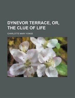 Book Dynevor Terrace, or, The clue of life (1857) by Charlotte Mary Yonge