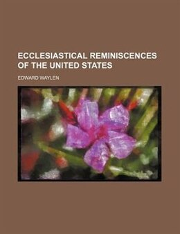 Book Ecclesiastical Reminiscences Of The United States by Edward Waylen