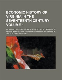 Book Economic History Of Virginia In The Seventeenth Century; An Inquiry Into The Material Condition Of… by Philip Alexander Bruce