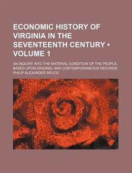 Book Economic History Of Virginia In The Seventeenth Century (volume 1); An Inquiry Into The Material… by Philip Alexander Bruce