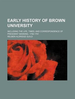 Book Early History Of Brown University; Including The Life, Times, And Correspondence Of President… by Reuben Aldridge Guild