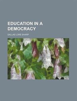 Book Education in a democracy by Dallas Lore Sharp