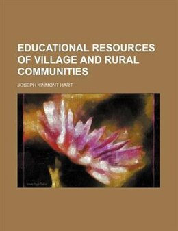Book Educational Resources Of Village And Rural Communities by Joseph Kinmont Hart