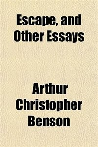 Book Escape, and other essays by Arthur Christopher Benson