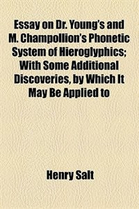 Book Essay on Dr. Young's and M. Champollion's Phonetic System of Hieroglyphics (1825) by Henry Salt