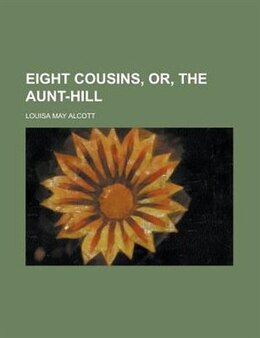 Book Eight Cousins, Or, The Aunt-Hill by Louisa May Alcott