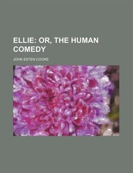 Book Ellie;  Or, The Human Comedy: or, The human comedy by John Esten Cooke