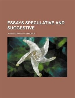Book Essays Speculative and Suggestive by John Addington Symonds