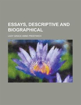 Book Essays, Descriptive and Biographical by Lady Grace Anne Prestwich