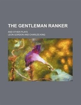Book The Gentleman Ranker; And Other Plays by Leon Gordon