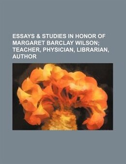 Book Essays & Studies In Honor Of Margaret Barclay Wilson;  Teacher, Physician, Librarian, Author by Margaret Barclay Wilson