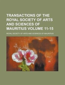 Book Transactions of the Royal Society of Arts and Sciences of Mauritius Volume 11-15 by William Crosbie Hunter