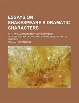 Book Essays On Shakespeare's Dramatic Characters; With An Illustration Of Shakespeare's Representation… by William Richardson