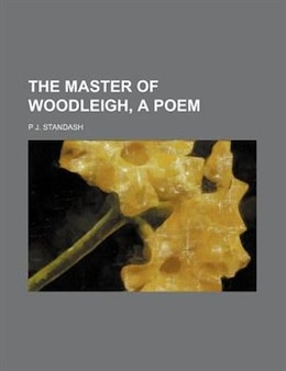Book The Master Of Woodleigh, A Poem by P J. Standash