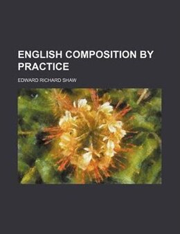 Book English Composition by Practice by Edward Richard Shaw