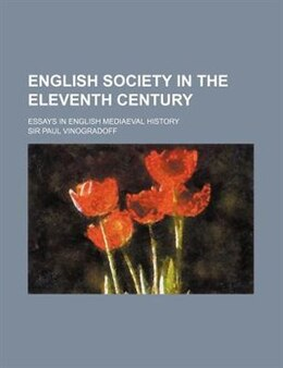 Book English Society In The Eleventh Century; Essays In English Mediaeval History by Sir Paul Vinogradoff
