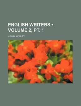 Book English Writers (volume 2, Pt. 1) by Henry Morley