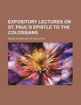 Book Expository lectures on st. Paul's Epistle to the Colossians by Daniel Wilson