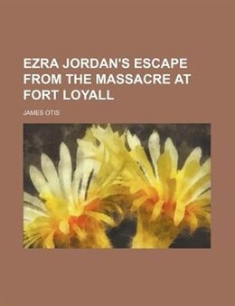 Book Ezra Jordan's Escape from the Massacre at Fort Loyall by James Otis
