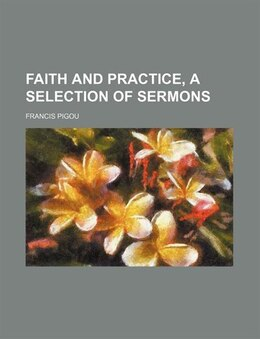 Book Faith and practice, a selection of sermons by Francis Pigou