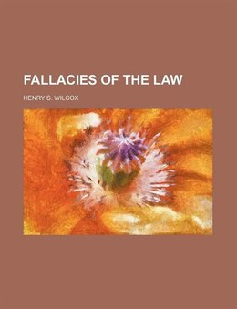 Book Fallacies of the Law by Henry S. Wilcox