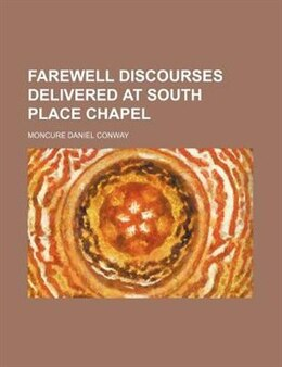 Book Farewell discourses delivered at South place chapel (1884) by Moncure Daniel Conway