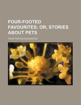 Book Four-footed favourites; or, Stories about pets by Four-footed Favourites