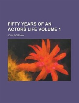 Book Fifty Years Of An Actors? Life Volume 1 by John Coleman