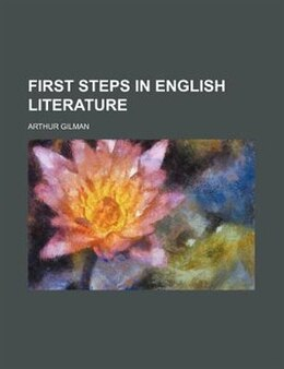 Book First Steps in English Literature by Arthur Gilman
